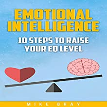 Emotional Intelligence: 10 Steps to Raise Your EQ Level | Livre audio Auteur(s) : Mike Bray Narrateur(s) : Jared Capper