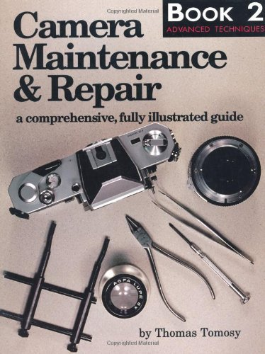 Camera Maintenance & Repair, Book 2: Advanced Techniques: A Comprehensive, Fully Illustrated Guide: Advanced Techniques Bk. 2