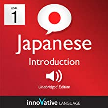 Learn Japanese - Level 1: Introduction to Japanese, Volume 1: Lessons 1-25 (       UNABRIDGED) by  Innovative Language Learning Narrated by Peter Galante, Naomi Kambe