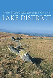 Prehistoric Monuments of the Lake District by Tom Clare