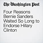 Four Reasons Bernie Sanders Waited So Long to Endorse Hillary Clinton | Amber Phillips