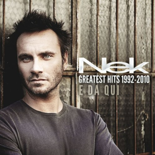 Nek - Greatest Hits 1992-2010 E Da Qui - Zortam Music