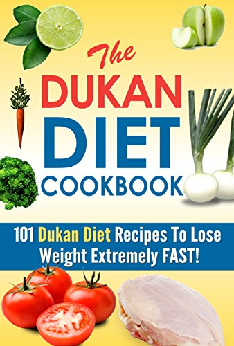 The Dukan Diet Cookbook - 101 Dukan Diet Recipes To Lose Weight Extremely FAST! (dukan diet, lose weight fast, dukan diet cookbook, dukan diet recipes, atkins diet) by Ralph Martonfalvy