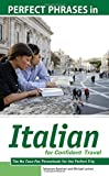Salvatore Bancheri Perfect Phrases in Italian for Confident Travel: The No Faux-Pas Phrasebook for the Perfect Trip (Perfect Phrases Series)