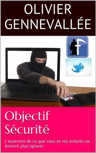 Couverture du livre Objectif Sécurité - L'essentiel de ce que vous et vos enfants ne doivent plus ignorer