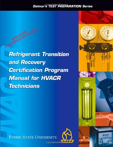 Refrigerant Transition & Recovery Certification Program Manual for Technicians (Delmar's Test Preparation Series)