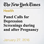Panel Calls for Depression Screenings during and after Pregnancy | Pam Belluck