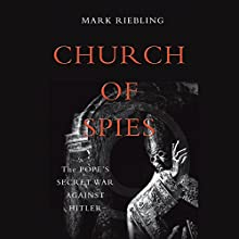 Church of Spies: The Pope's Secret War Against Hitler | Livre audio Auteur(s) : Mark Riebling Narrateur(s) : Fred Sanders