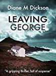 LEAVING GEORGE: A gripping thriller,...