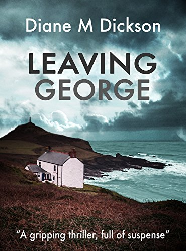 LEAVING GEORGE: A gripping thriller, full of suspense