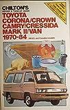 Chilton's repair & tune-up guide, Toyota Corona, Crown, Camry, Cressida, Mark II, Van, 1970-84: All U.S. and Canadian models
