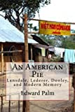 img - for An American Pie: Lansdale, Lederer, Dooley, and Modern Memory by Edward F. Palm Ph.D. (2013-09-09) book / textbook / text book