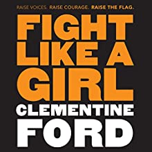 Fight Like a Girl | Livre audio Auteur(s) : Clementine Ford Narrateur(s) : Clementine Ford