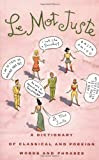 Le Mot Juste: A Dictionary of Classical and Foreign Words and Phrases