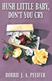 img - for Hush Little Baby, Don't You Cry by Pfeifer, Bobbie J. A. (2000) Paperback book / textbook / text book