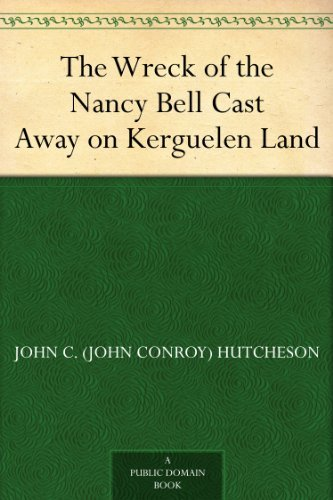 The Wreck Of The Nancy Bell Cast Away On Kerguelen Land