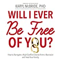 Will I Ever Be Free of You?: How to Navigate a High-Conflict Divorce From a Narcissist and Heal Your Family (       UNABRIDGED) by Karyl McBride Narrated by Karyl McBride
