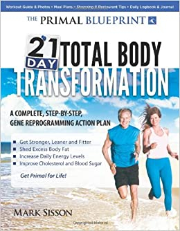 Primal Blueprint 21-Day Total Body Transformation: A Complete, Step ...