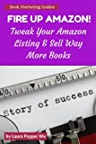 img - for Fire Up Amazon!: Tweak Your Amazon Listing & Sell Way More Books (Book marketing guides) book / textbook / text book