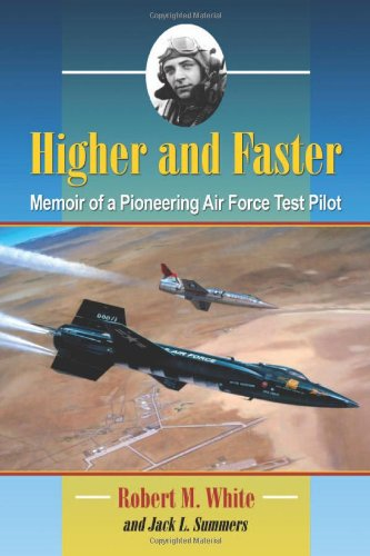 Higher and Faster: Memoir of a Pioneering Air Force Test Pilot