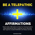 Be a Telepathic Affirmations: Positive Daily Affirmations to Help You Communicate to Others Beyond the Norm Using the Law of Attraction, Self-Hypnosis   Stephens Hyang