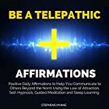Be a Telepathic Affirmations: Positive Daily Affirmations to Help You Communicate to Others Beyond the Norm Using the Law of Attraction, Self-Hypnosis