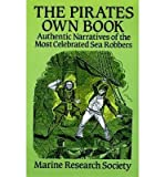 img - for [ { THE PIRATES OWN BOOK: AUTHENTIC NARRATIVES OF THE MOST CELEBRATED SEA ROBBERS } ] by Marine, Research Society (AUTHOR) May-24-1993 [ Paperback ] book / textbook / text book