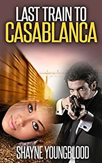 Last Train To Casablanca by Shayne Youngblood ebook deal