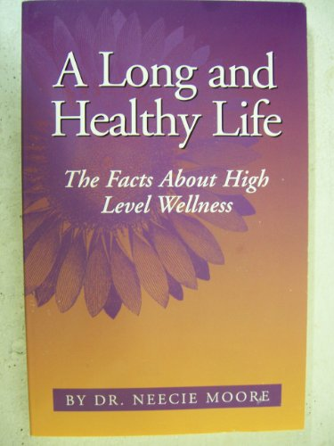 Long and Healthy Life, A: The Facts About High Level Wellness
