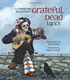 img - for The Complete Annotated Grateful Dead Lyrics 1st (first) , 1st (first) Edition published by Free Press (2005) Hardcover book / textbook / text book