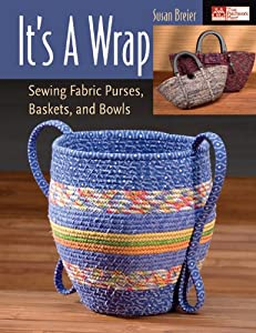 It's a Wrap: Sewing Fabric Purses, Baskets and Bowls