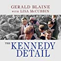 The Kennedy Detail: JFK's Secret Service Agents Break Their Silence (       UNABRIDGED) by Gerald Blaine, Lisa McCubbin Narrated by Alan Sklar