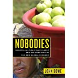 Nobodies: Modern American Slave Labor and the Dark Side of the New Global Economy ~ John Bowe