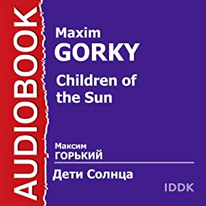 Children of the Sun | [Maxim Gorky]