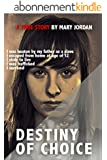 Destiny of choice: I was beaten as a slave by my father, I escaped from home at age of 12, I stole to live, I was trafficked, I survived. (English Edition)