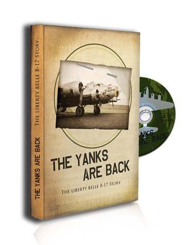 The Yanks Are Back the Story of the Liberty Belle B-17