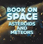 Book On Space: Asteroids and Meteors:...