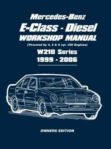 Mercedes-Benz E-Class Diesel Workshop Manual 1999-2006: Owners Manual: Powered by 4, 5 and 6 Cyl. CDI Engines W210 Series 1999-2006