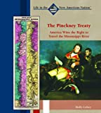 img - for The Pinckney Treaty: America Wins the Right to Travel the Mississippi River (Life in the New American Nation) book / textbook / text book