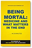 Being Mortal: Medicine and What Matters in the End (Book Summary)