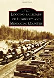 Logging Railroads of Humboldt and Mendocino Counties (Images of Rail)