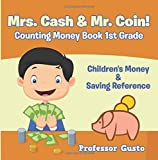 Mrs. Cash and Mr. Coin! - Counting Money Book 1St Grade : Children s Money and Saving Reference