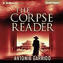 The Corpse Reader (       UNABRIDGED) by Antonio Garrido, Thomas Bunstead (translator) Narrated by Todd Haberkorn