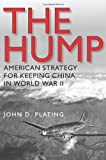 Image of The Hump: America's Strategy for Keeping China in World War II (Williams-Ford Texas A&M University Military History Series)