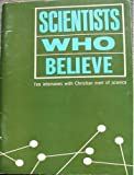 img - for Scientists Who Believe: Ten Interviews with Christian Men of Science (DCC100 A450) book / textbook / text book