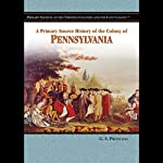 A Primary Source History of the Colony of Pennsylvania | Melody S. Mis