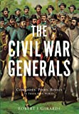 The Civil War Generals: Comrades, Peers, Rivals-In Their Own Words