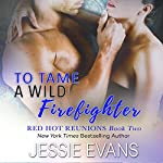 To Tame a Wild Firefighter: Fire and Icing, Book 2 | Jessie Evans