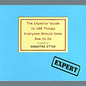 The Experts' Guide to 100 Things Everyone Should Know How to Do | [Samantha Ettus]