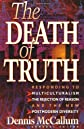 The Death of Truth: Responding to Multiculturalism, the Rejection of Reason and the New Postmodern Diversity